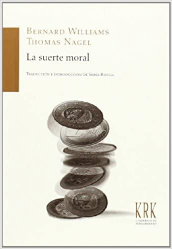 BERNARD WILLIAMS Y THOMAS NAGEL, La suerte moral.